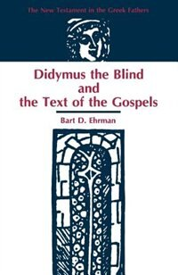 Book Didymus The Blind And The Text Of The Gospels by Bart D. Ehrman