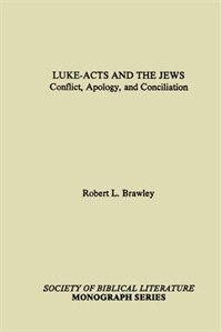 Luke-Acts & the Jews:Conflict, Apology, & Conciliation