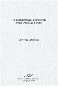 The Eschatological Community of the Dead Sea Scrolls