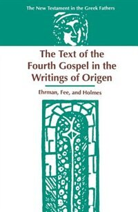 Book The Text of the Fourth Gospel in the Writings of Origen by Bart D. Ehrman