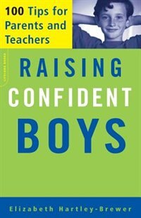 Raising Confident Boys: 100 Tips For Parents And Teachers