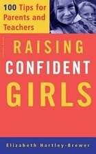 Raising Confident Girls: 100 Tips For Parents And Teachers