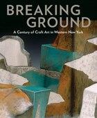 Breaking Ground: A Century of Craft Art in Western New York