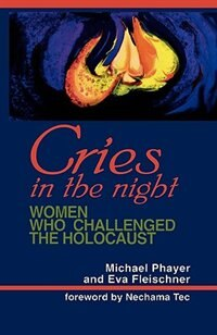 Cries in the Night: Women Who Challenged the Holocaust