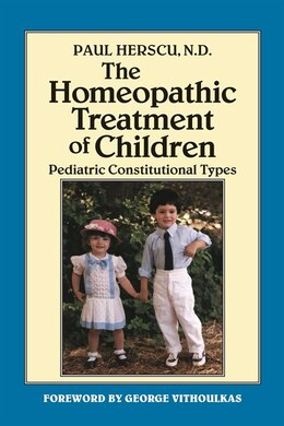 Book The Homeopathic Treatment Of Children: Pediatric Constitutional Types by Paul Herscu