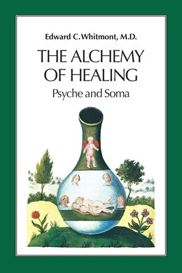Book The Alchemy Of Healing: Psyche And Soma by Edward C. Whitmont