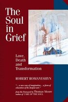 The Soul In Grief: Love, Death, and Transformation