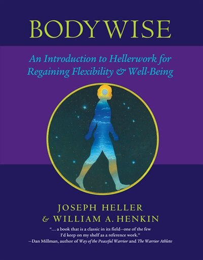 Bodywise: An Introduction To Hellerwork For Regaining Flexibility And Well-being by Joseph Heller