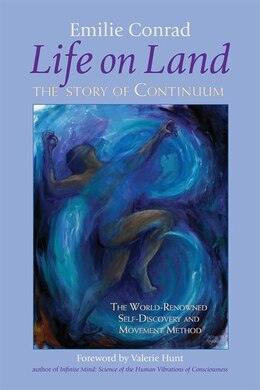 Book Life on Land: The Story of Continuum, The World-Renowned Self-Discovery and Movement Method by Emilie Conrad