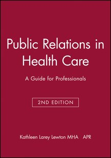 Public Relations in Health Care: A Guide for Professionals