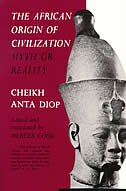 The African Origin Of Civilization: Myth Or Reality by Cheikh Anta Diop
