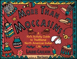 Book More Than Moccasins: A Kid's Activity Guide to Traditional North American Indian Life by Laurie Carlson