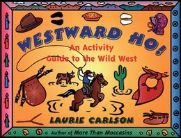 Book Westward Ho!: An Activity Guide to the Wild West by Laurie Carlson