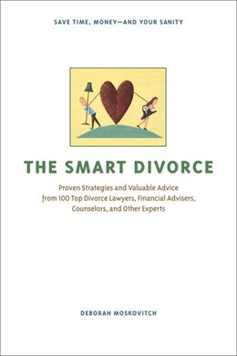 Book The Smart Divorce: Proven Strategies and Valuable Advice from 100 Top Divorce Lawyers, Financial… by Deborah Moskovitch