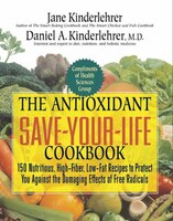 The Antioxidant Save-Your-life Cookbook: 150 Nutritious, High Fiber, Low-Fat Recipes to Protect You…