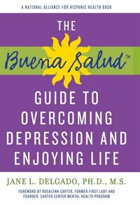Buena Salud Guide To Overcoming Depression And Enjoying Life: A National Alliance for Hispanic…