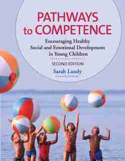 Pathways to Competence: Encouraging Healthy Social And Emotional Development In Young Children by Sarah Landy