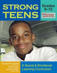 Strong Teens - Grades 9-12: A Social And Emotional Learning Curriculum