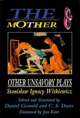 Book The Mother And Other Unsavory Plays: Including The Shoemakers and They by Stanislaw Ignacy Witkiewicz