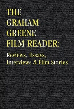 Book The Graham Greene Film Reader: Reviews, Essays, Interviews & Film Stories by Graham Greene