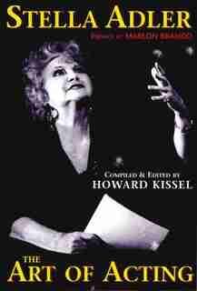 Stella Adler: The Art Of Acting by Howard Kissel