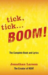 tick, tick ... BOOM!: The Complete Book and Lyrics: The Complete Book And Lyrics