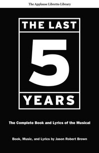 The Last Five Years (The Applause Libretto Library): The Complete Book And Lyrics Of The Musical…