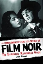 A Comprehensive Encyclopedia Of Film Noir: The Essential Reference Guide