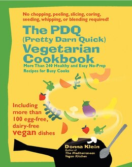 Book The PDQ (Pretty Darn Quick) Vegetarian Cookbook: 240 Healthy And Easy No-prep Recipes For Busy Cooks by Donna Klein