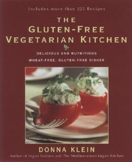 Book The Gluten-Free Vegetarian Kitchen: Delicious And Nutritious Wheat-free, Gluten-free Dishes by Donna Klein