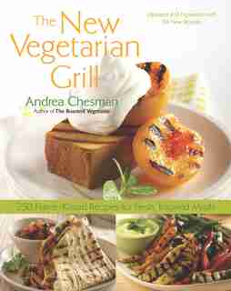 New Vegetarian Grill: 250 Flame-kissed Recipes For Fresh, Inspired Meals by Andrea Chesman