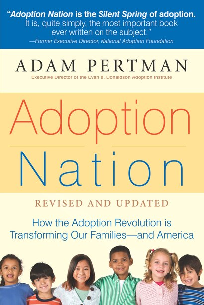 Adoption Nation: How the Adoption Revolution is Transforming Our Families -- and America by Adam Pertman
