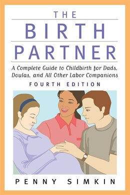 Book The Birth Partner - Revised 4th Edition: A Complete Guide to Childbirth for Dads, Doulas, and All… by Penny Simkin