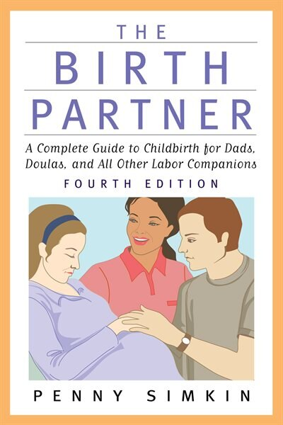 The Birth Partner - Revised 4th Edition: A Complete Guide to Childbirth for Dads, Doulas, and All Other Labor Companions by Penny Simkin
