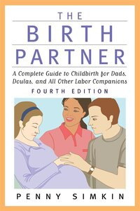 The Birth Partner - Revised 4th Edition: A Complete Guide to Childbirth for Dads, Doulas, and All…