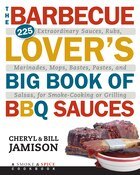 The Barbecue Lover's Big Book of BBQ Sauces: 225 Extraordinary Sauces, Rubs, Marinades, Mops…