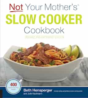 Not Your Mother's Slow Cooker Cookbook, Revised And Expanded: 400 Perfect-every-time Recipes by Beth Hensperger
