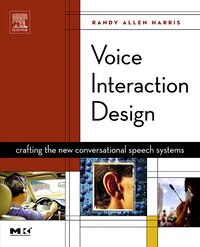 Voice Interaction Design: Crafting the New Conversational Speech Systems