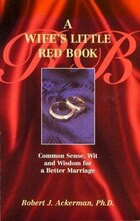 A Wife's Little Red Book: Common Sense, Wit and Wisdom for a Better Marriage