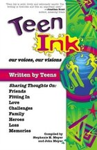 Teen Ink, Our Voices, Our Visions: Today's Teenagers Sharing Thoughts On: Friends, Family, Fitting…
