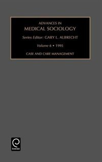 Advances in Medical Sociology: Case and Care Management Vol 6