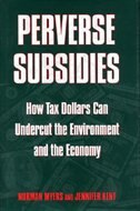 Perverse Subsidies: How Misused Tax Dollars Harm The Environment And The Economy by Norman Myers