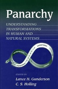 Panarchy: Understanding Transformations In Human And Natural Systems by Lance  H. Gunderson