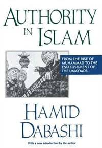 Book Authority in Islam: From the Rise of Muhammad to the Establishment of the Umayyads by Hamid Dabashi