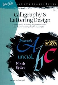 Book Calligraphy & Letter Design: Learn The Basics Of Creating Elegant Letter Forms And Discover Of… by Arthur Newhall
