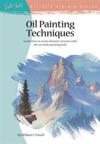 Book Oil Painting Techniques: Learn How to Create Dynamic Textures With the Versatile Painting Knife by William Powell