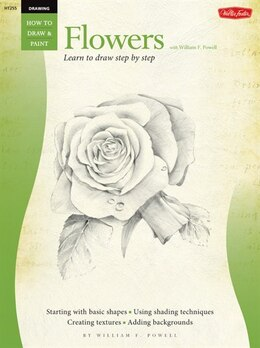Book Drawing: Flowers with William F. Powell: Learn To Paint Step By Step by William Powell