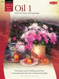 Oil & Acrylic: Oil 1: Learn The Basics Of Oil Painting