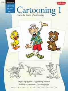 Cartooning: Cartooning 1: Learn The Basics Of Cartooning by Jack Keely