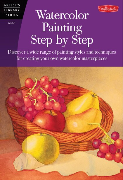 Watercolor Painting Step By Step: Discover A Wide Range Of Painting Styles Ad Techniques For Creating Your Own Watercolor Masterpieces by Barbara Fudurich